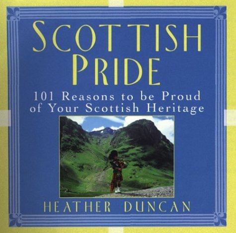 Scottish Pride: 101 Reasons to Be Proud of Your Scottish Heritage Heather Duncan