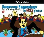 Humorous Happenings in Holy Places: 101 Anecdotes & Devotionals  by  Barbara Eubanks