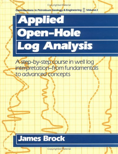 Contributions in Petroleum Geology and Engineering: Volume 2: Applied Open-Hole Log Analysis James Brock