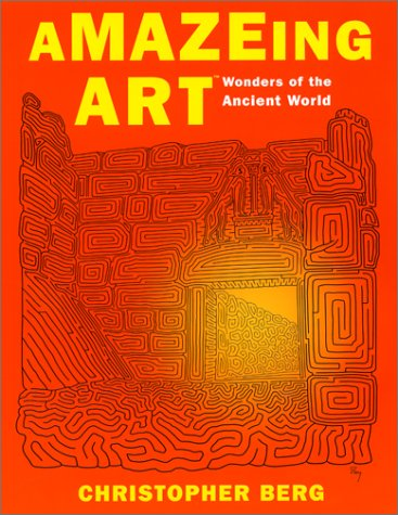 Amazeing Art(TM): Wonders of the Ancient World  by  Christopher Berg