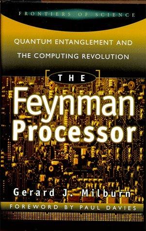 The Feynman Processor: Quantum Entanglement And The Computing Revolution  by  Gerard J. Milburn
