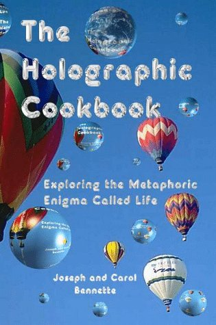 The Holographic Cookbook, Exploring The Metaphoric Enigma Called Life  by  Joseph Bennette