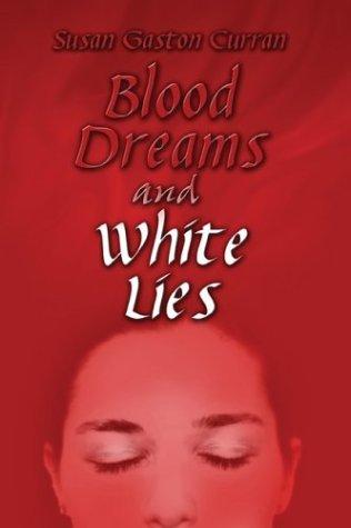 Blood Dreams and White Lies  by  Susan Gaston Curran