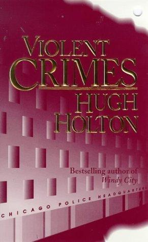 Violent Crimes  by  Hugh Holton