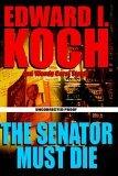 The Senator Must Die (Edward Koch, #4)  by  Edward I. Koch