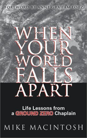 When Your World Falls Apart: Life Lessons from a Ground Zero Chaplain  by  Mike MacIntosh