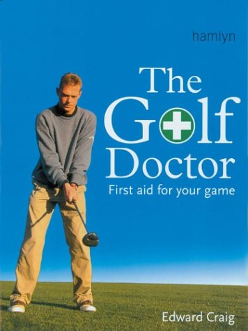 The Golf Doctor: First Aid for Your Game  by  Edward  Craig
