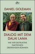 Dialog mit dem Dalai Lama : wie wir destruktive Emotionen überwinden können  by  Daniel Goleman