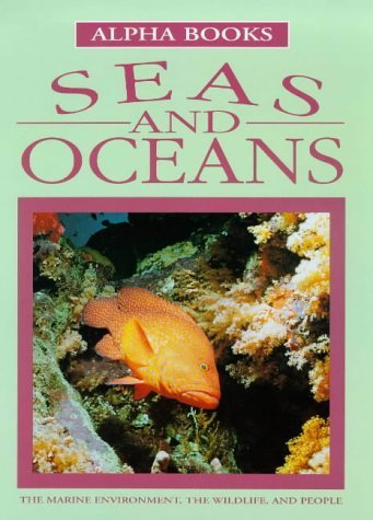 Seas and Oceans: The Marine Environment, the Wildlife, and People Nicola Barber