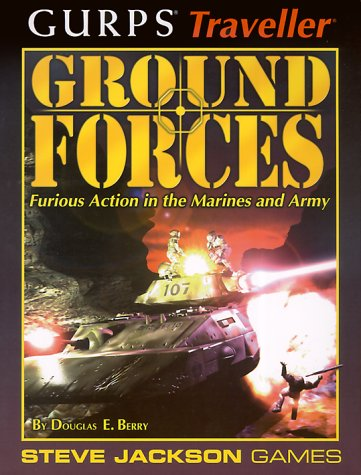 GURPS Traveller: Ground Forces: Furious Action in the Marines and Army Douglas E. Berry