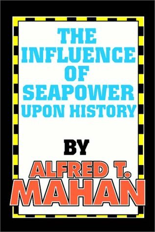 Influence Of Seapower Upon History, The  by  Alfred Thayer Mahan