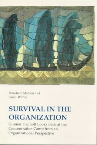 Survival in the Organization: Gunnar Hjelholt Looks Back at the Concentration Camp from an Organizational  by  Benedicte Madsen