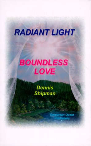 Radiant Light, Boundless Love  by  Dennis Shipman