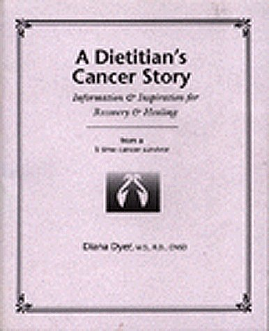 A Dietitians Cancer Story: Information and Inspiration for Recovery and Healing from a 3-Time Cancer Survivor  by  Diana Dyer