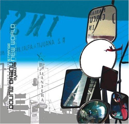 Strange New World/Extrano Nuevo Mundo: Art and Design from Tijuana/Arte y Diseno Desde Tijuana  by  Rachel Teagle