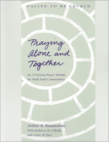 Praying Alone and Together: An 11-Week Prayer Module for Small Faith Communities  by  Arthur Baranowski