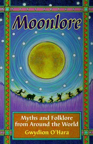 Moon Lore: Myths and Folklore from Around the World  by  Gwydion OHara