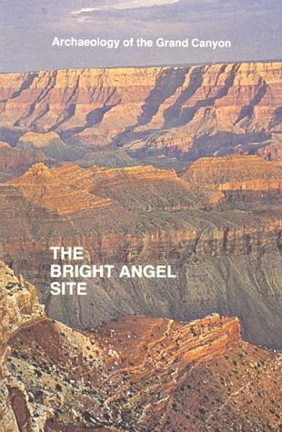 Archaeology of the Grand Canyon: The Bright Angel Site (Grand Canyon Archaeological Series)  by  Douglas Wright Schwartz