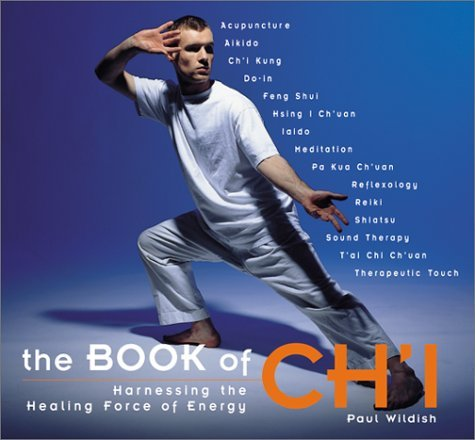 The Book of Chi: Harnessing the Healing Forces of Energy Paul Wildish