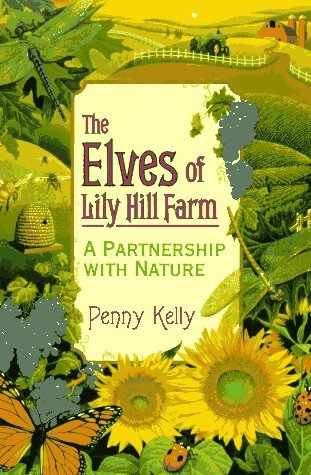 The Elves of Lily Hill Farm: A Partnership with Nature  by  Penny Kelly