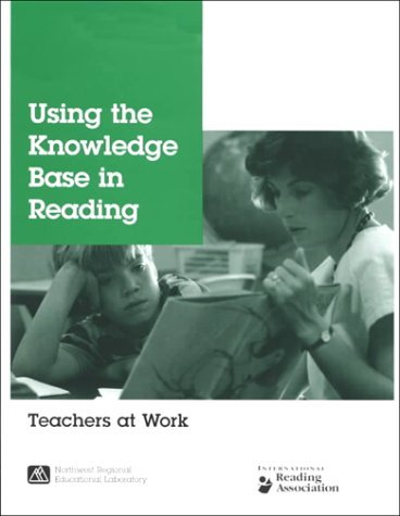 Using the Knowledge Base in Reading: Teachers at Work : July 1999  by  Jane Braunger