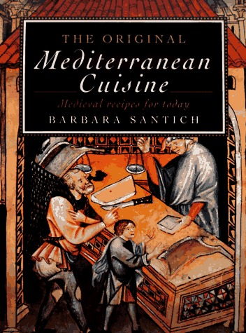The Original Mediterranean Cuisine: Medieval Recipes for Today Barbara Santich