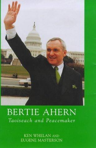 Bertie Ahern: Taoiseach and Peacemaker Ken Whelan