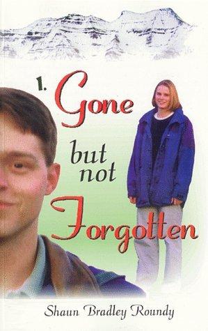 1. Gone but not Forgotten (Not Forgotten Series No. 1) Shaun B. Roundy