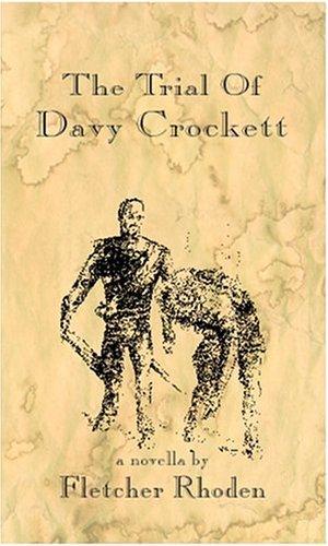 The Trial of Davy Crockett  by  Fletcher Rhoden