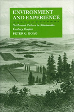 Environment and Experience: Settlement Culture in Nineteenth-Century Oregon  by  Peter Boag