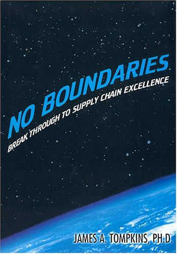 No Boundaries: Break Through to Supply Chain Excellence James A. Tompkins