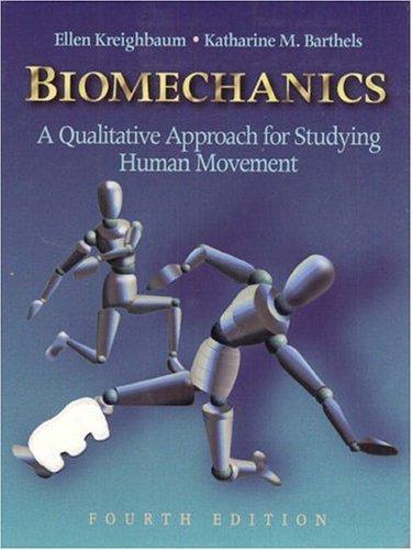 Biomechanics: A Qualitative Approach for Studying Human Movement Ellen Kreighbaum
