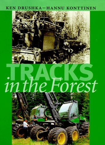 Tracks in the Forest: The Evolution of Logging Machinery Ken Drushka