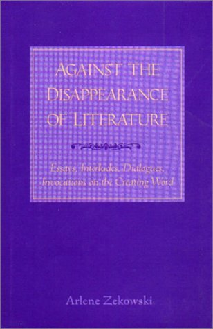 Against the Disappearance of Literature Arlene Zekowski