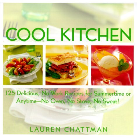Cool Kitchen: No Oven, No Stove, No Sweat 125 Delicious, No-Work Recipes for Summertime or Anytime  by  Lauren Chattman