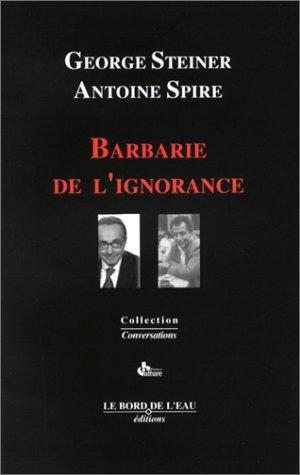 Barbarie de lignorance: Juste lombre dun certain ennui—  by  George Steiner