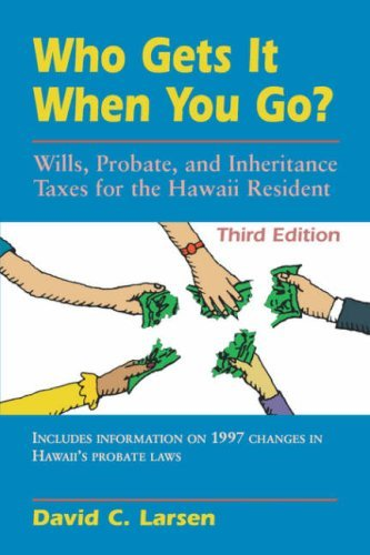 Who Gets It When You Go?: Wills, Probate, and Inheritance Taxes for the Hawaii Resident (Revised) (Latitude 20 Books)  by  David C. Larsen