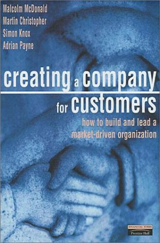 Creating a Company for Customers: How to Build and Lead a Market-Driven Organization Malcolm McDonald