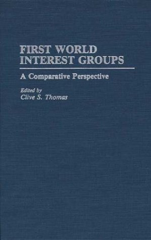 First World Interest Groups: A Comparative Perspective  by  Clive S. Thomas