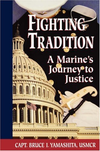 Fighting Tradition: A Marines Journey to Justice (Intersections Asian and Pacific American Transcultural Studies)  by  Bruce I. Yamashita