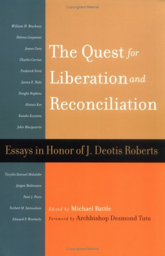 Quest for Liberation and Reconciliation: Essays in Honor of J. Deotis Roberts Michael Battle