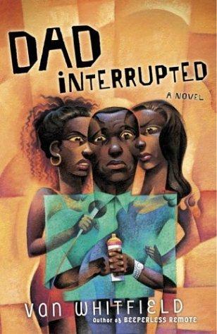 Dad Interrupted: A Novel Van Whitfield