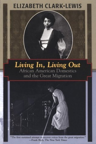 Living In, Living Out: African American Domestics and the Great Migration Elizabeth Clark-Lewis