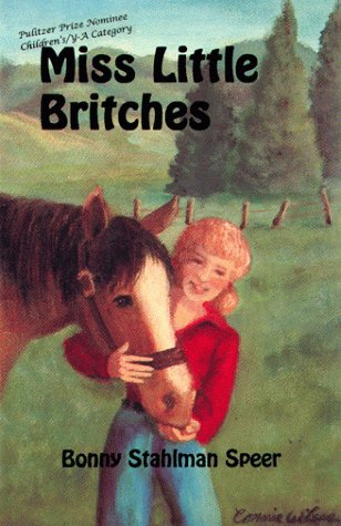 Miss Little Britches: Story of a girls struggle to accept a homely horse and win a title in junior rodeo  by  Bonnie Stahlman Speer