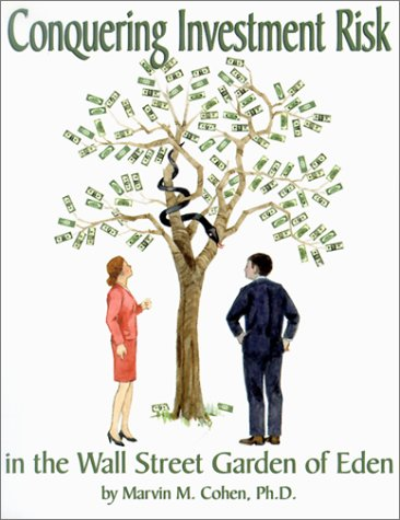Conquering Investment Risk in the Wall Street Garden of Eden  by  Marvin M. Cohen