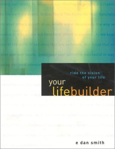 Your Lifebuilder: Ride the Vision of Your Life  by  E. Dan Smith