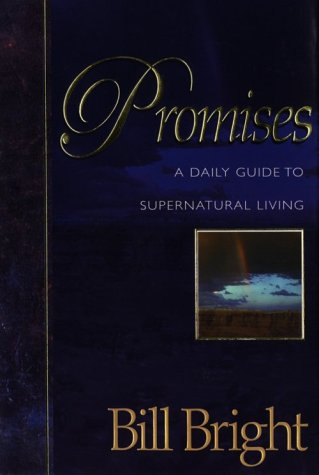 Promises: A Daily Guide to Supernatural Living  by  Bill Bright