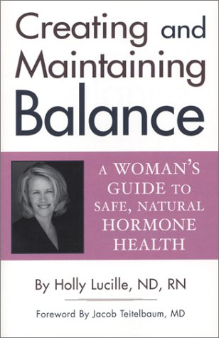 Creating And Maintaining Balance: A Womans Guide To Safe Natural Hormone Health Holly Lucille