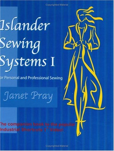 Islander Sewing Systems I: For Personal and Professional Sewing  by  Janet Pray