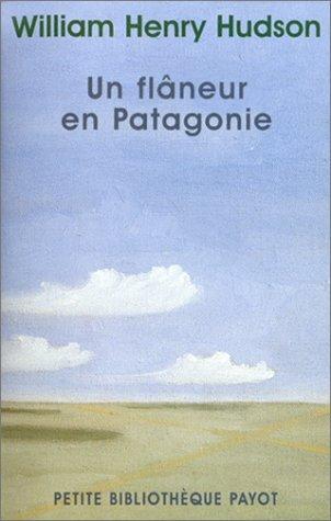 Un Flâneur En Patagonie William Henry Hudson